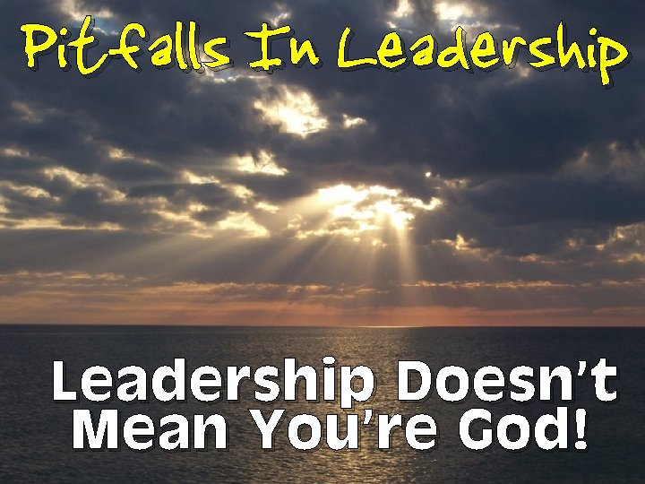Pitfalls In Leadership Doesn't Mean You're God!