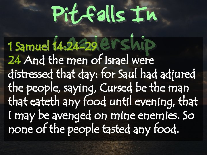 Pitfalls In Leadership 1 Samuel 14: 24 -29 24 And the men of Israel