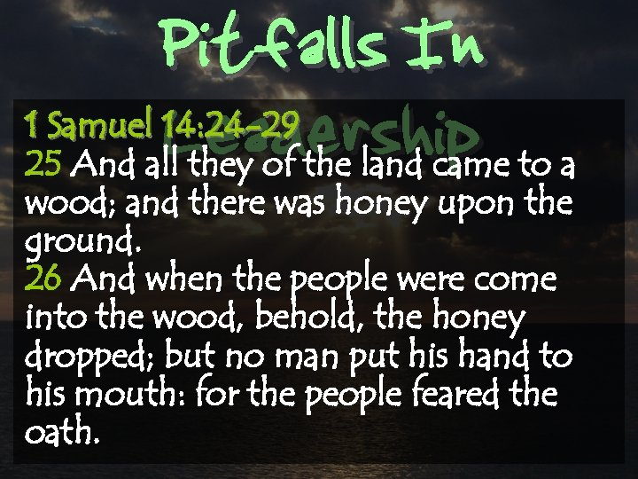 Pitfalls In Leadership 1 Samuel 14: 24 -29 25 And all they of the