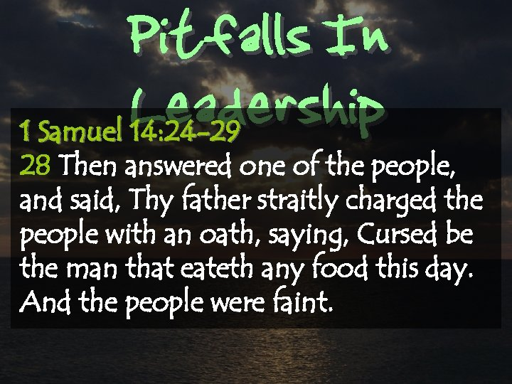 Pitfalls In Leadership 1 Samuel 14: 24 -29 28 Then answered one of the