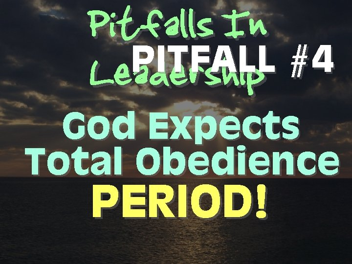 Pitfalls In PITFALL #4 Leadership God Expects Total Obedience PERIOD!