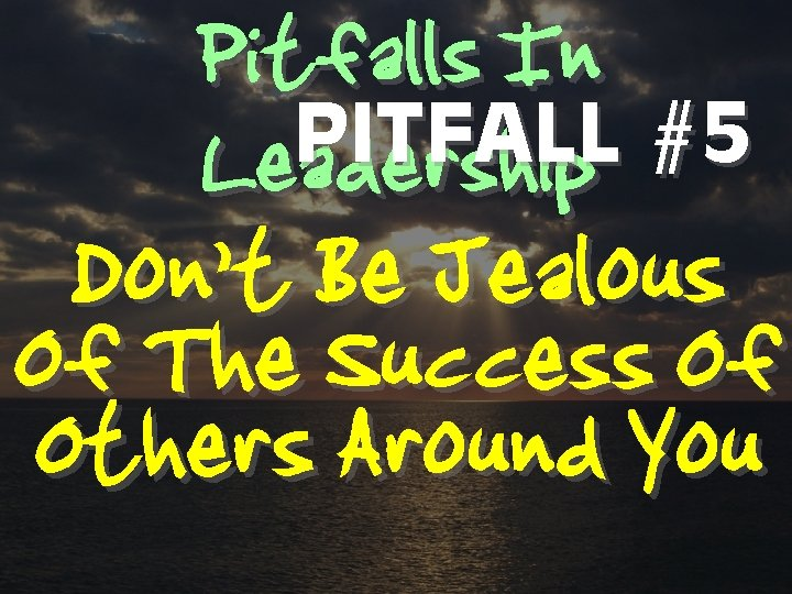 Pitfalls In PITFALL #5 Leadership Don't Be Jealous Of The Success Of Others Around