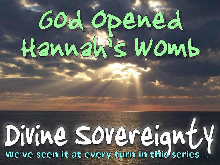 God Opened Hannah's Womb We've seen it at every turn in this series…
