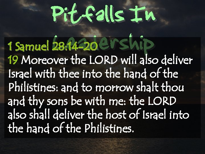 Pitfalls In Leadership 1 Samuel 28: 14 -20 19 Moreover the LORD will also