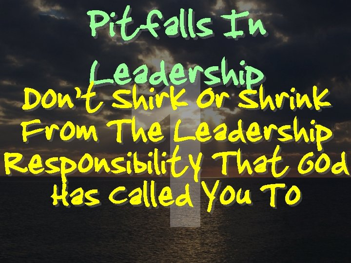 Pitfalls In Leadership Don't Shirk Or Shrink 1 From The Leadership Responsibility That God