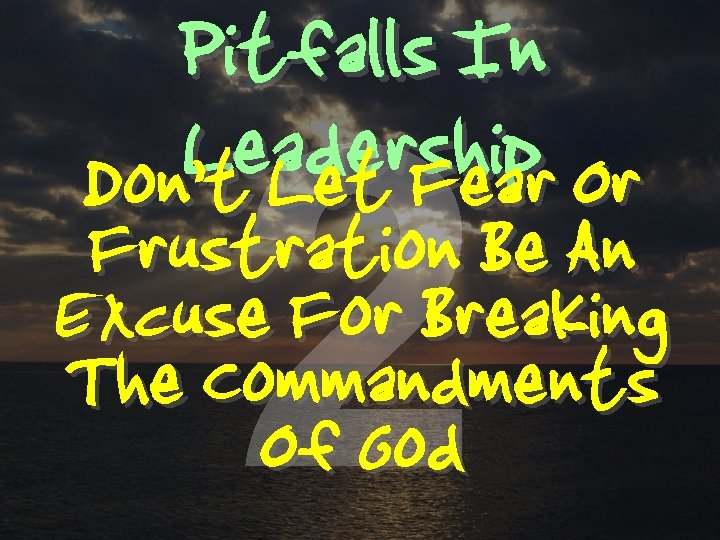Pitfalls In Leadership Or Don't Let Fear 2 Frustration Be An Excuse For Breaking