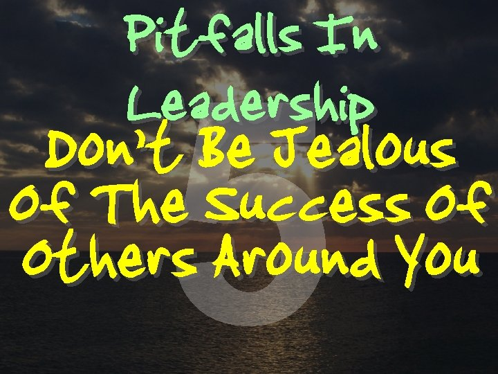 Pitfalls In Leadership 5 Don't Be Jealous Of The Success Of Others Around You