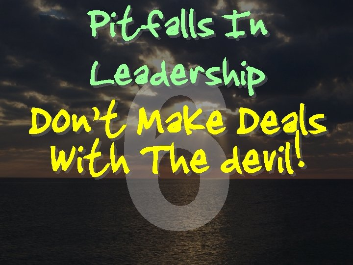 Pitfalls In Leadership 6 Don't Make Deals With The devil!