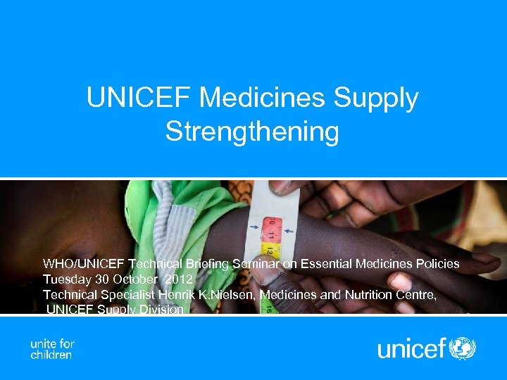 UNICEF Medicines Supply Strengthening WHO/UNICEF Technical Briefing Seminar on Essential Medicines Policies Tuesday 30