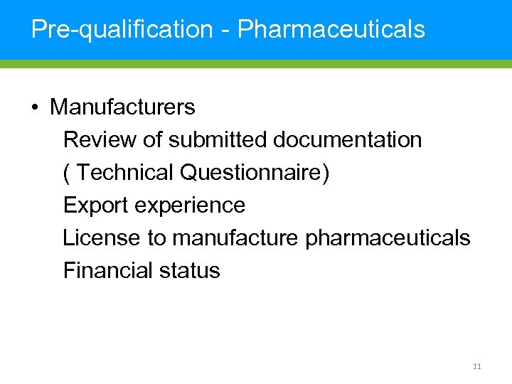 Pre-qualification - Pharmaceuticals • Manufacturers Review of submitted documentation ( Technical Questionnaire) Export experience