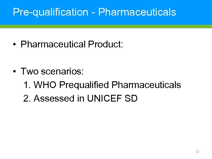 Pre-qualification - Pharmaceuticals • Pharmaceutical Product: • Two scenarios: 1. WHO Prequalified Pharmaceuticals 2.