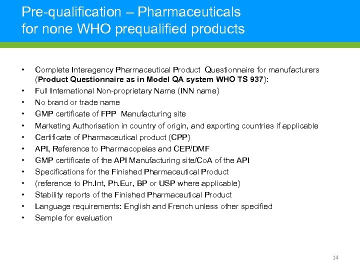Pre-qualification – Pharmaceuticals for none WHO prequalified products • • • • Complete Interagency
