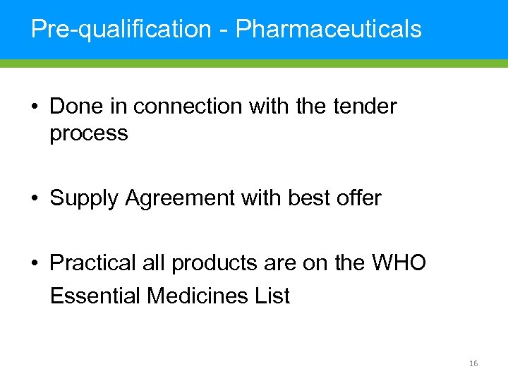 Pre-qualification - Pharmaceuticals • Done in connection with the tender process • Supply Agreement