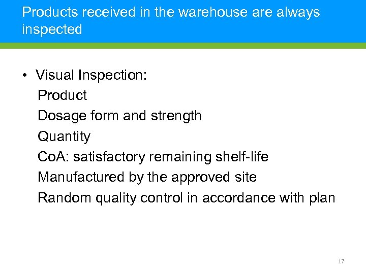 Products received in the warehouse are always inspected • Visual Inspection: Product Dosage form