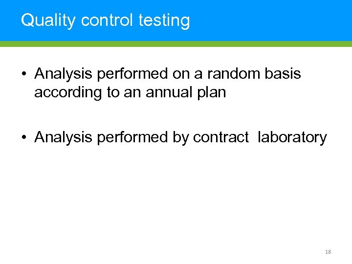 Quality control testing • Analysis performed on a random basis according to an annual