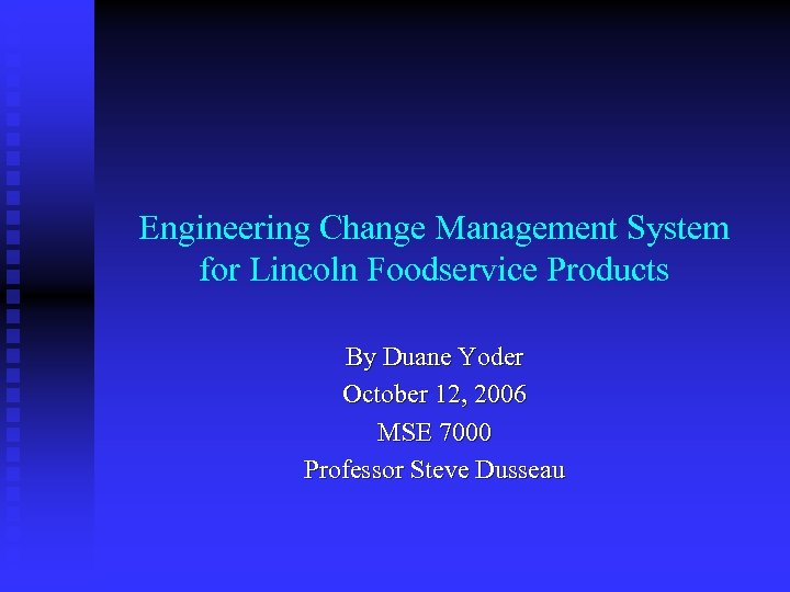 Engineering Change Management System for Lincoln Foodservice Products By Duane Yoder October 12, 2006
