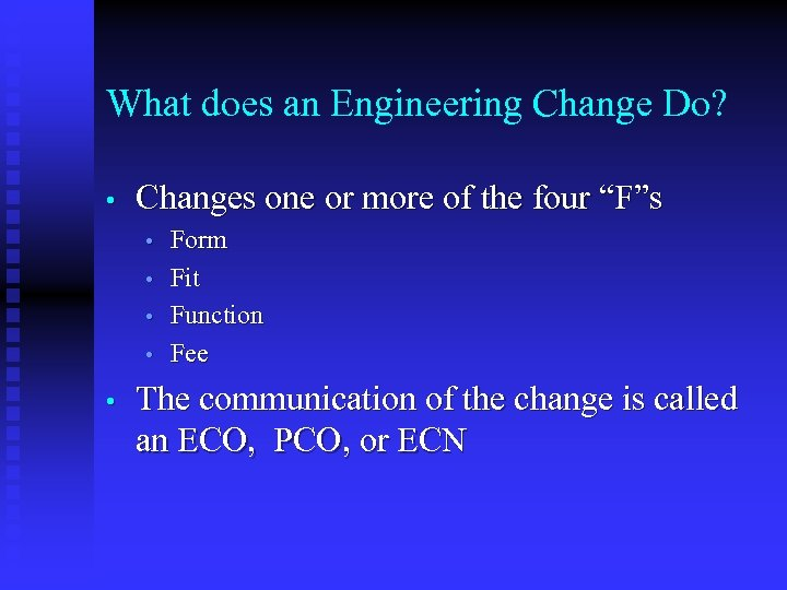 What does an Engineering Change Do? • Changes one or more of the four