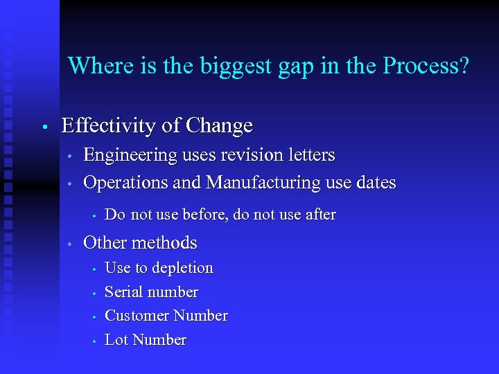 Where is the biggest gap in the Process? • Effectivity of Change • •