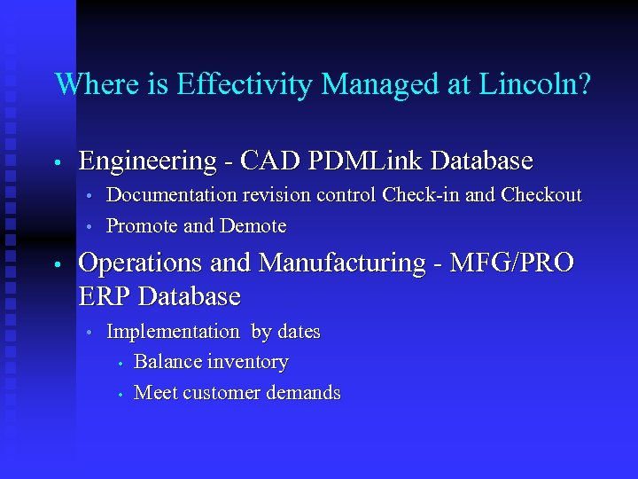 Where is Effectivity Managed at Lincoln? • Engineering - CAD PDMLink Database • •