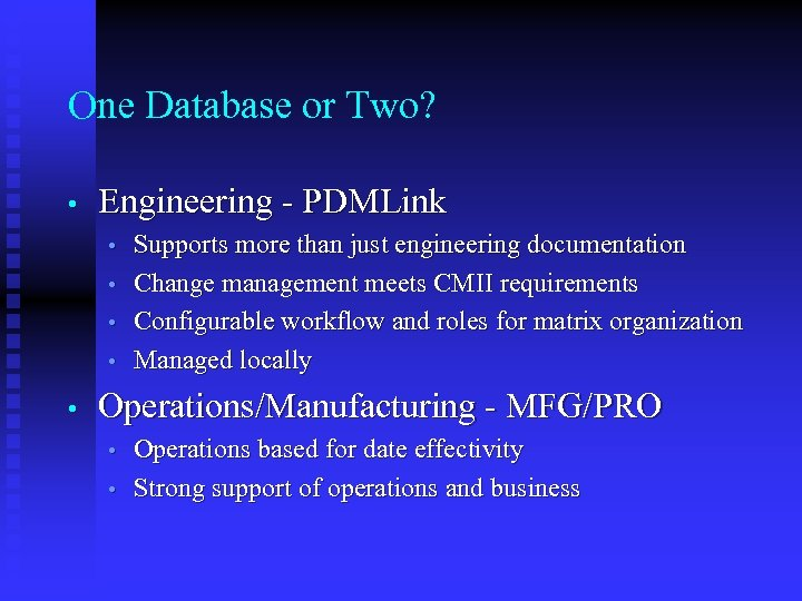 One Database or Two? • Engineering - PDMLink • • • Supports more than