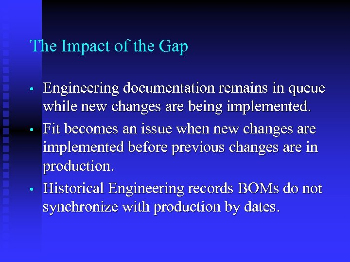 The Impact of the Gap • • • Engineering documentation remains in queue while