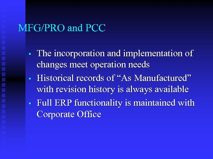 MFG/PRO and PCC • • • The incorporation and implementation of changes meet operation