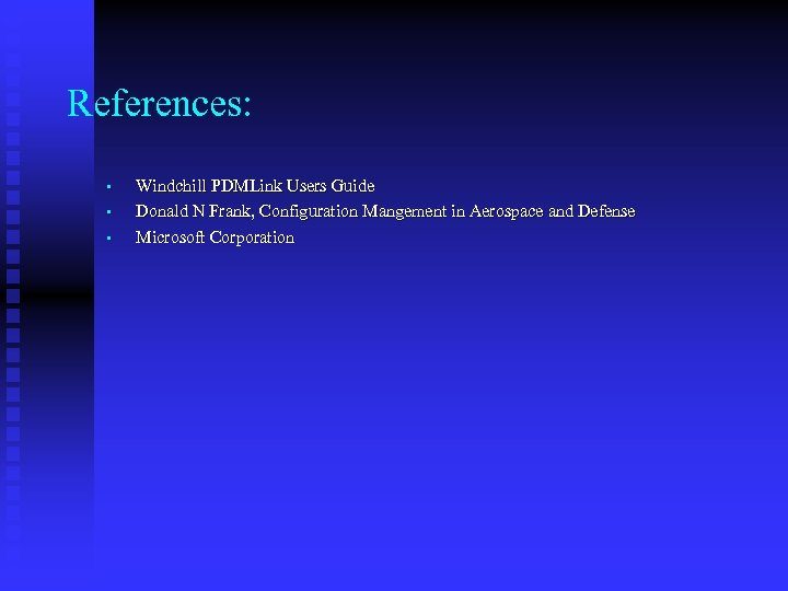 References: • • • Windchill PDMLink Users Guide Donald N Frank, Configuration Mangement in