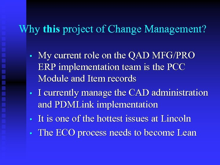 Why this project of Change Management? • • My current role on the QAD