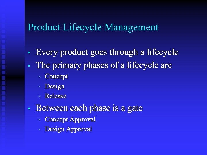 Product Lifecycle Management • • Every product goes through a lifecycle The primary phases