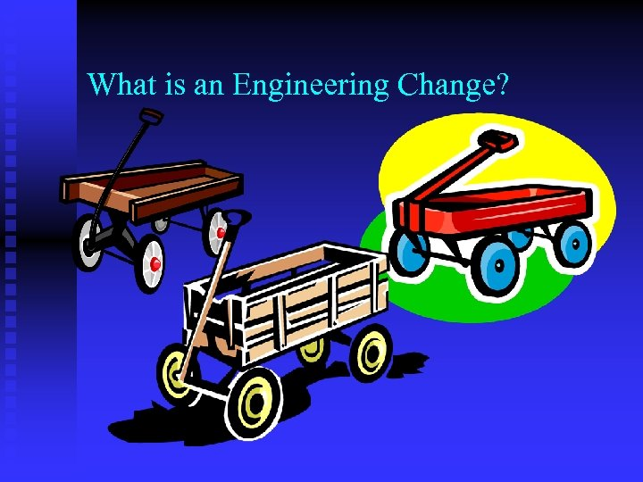 What is an Engineering Change?