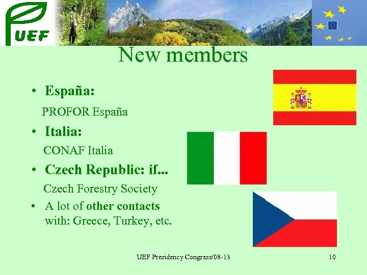 New members • España: PROFOR España • Italia: CONAF Italia • Czech Republic: if.