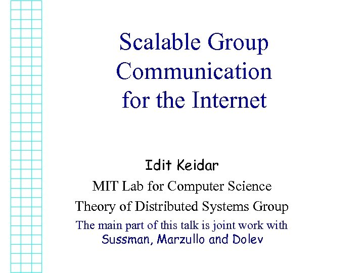 Scalable Group Communication for the Internet Idit Keidar MIT Lab for Computer Science Theory