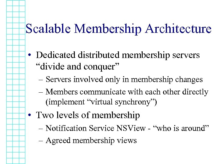 """Scalable Membership Architecture • Dedicated distributed membership servers """"divide and conquer"""" – Servers involved"""