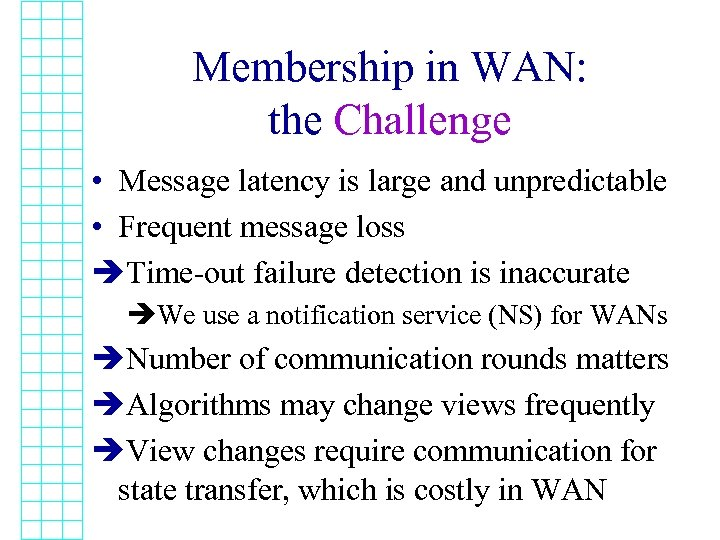 Membership in WAN: the Challenge • Message latency is large and unpredictable • Frequent