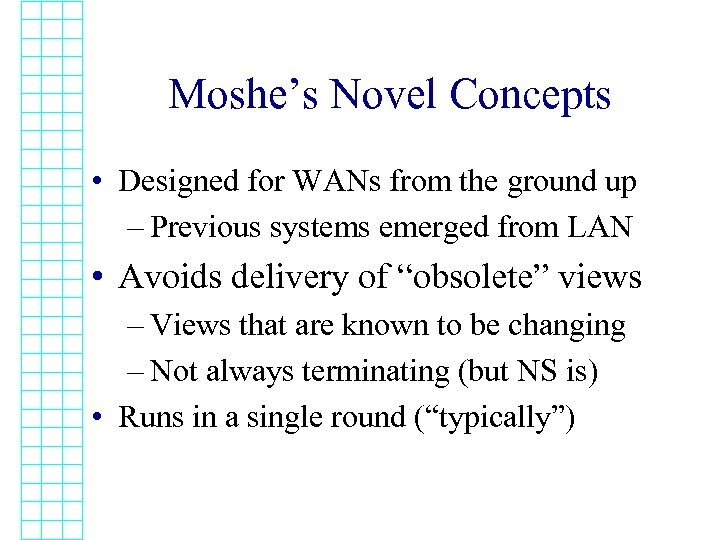 Moshe's Novel Concepts • Designed for WANs from the ground up – Previous systems