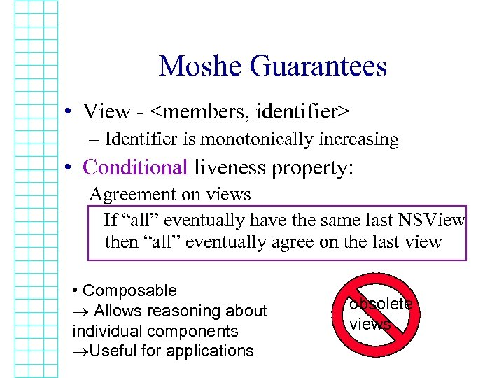 Moshe Guarantees • View - <members, identifier> – Identifier is monotonically increasing • Conditional