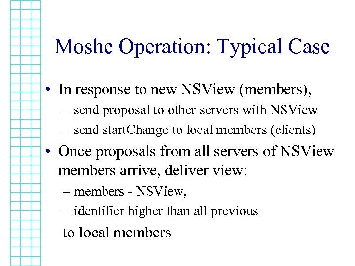 Moshe Operation: Typical Case • In response to new NSView (members), – send proposal