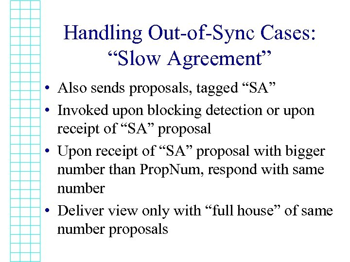 """Handling Out-of-Sync Cases: """"Slow Agreement"""" • Also sends proposals, tagged """"SA"""" • Invoked upon"""
