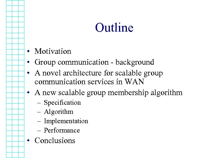 Outline • Motivation • Group communication - background • A novel architecture for scalable