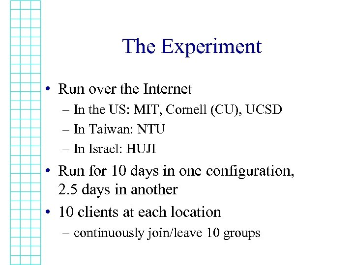The Experiment • Run over the Internet – In the US: MIT, Cornell (CU),
