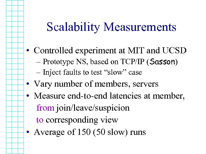 Scalability Measurements • Controlled experiment at MIT and UCSD – Prototype NS, based on