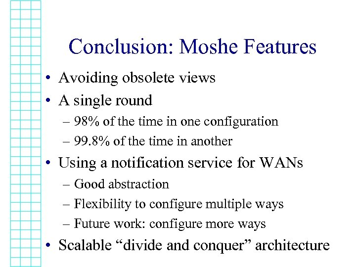 Conclusion: Moshe Features • Avoiding obsolete views • A single round – 98% of