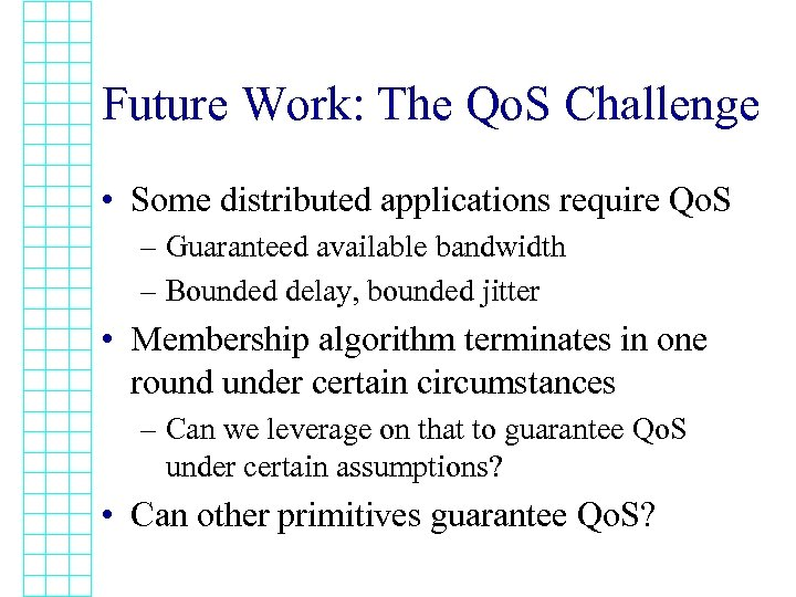 Future Work: The Qo. S Challenge • Some distributed applications require Qo. S –