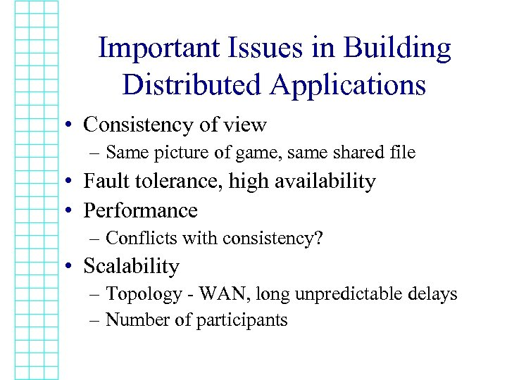 Important Issues in Building Distributed Applications • Consistency of view – Same picture of