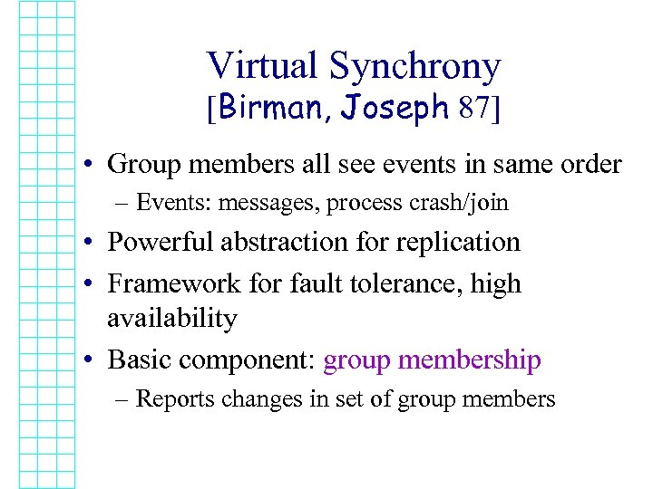 Virtual Synchrony [Birman, Joseph 87] • Group members all see events in same order