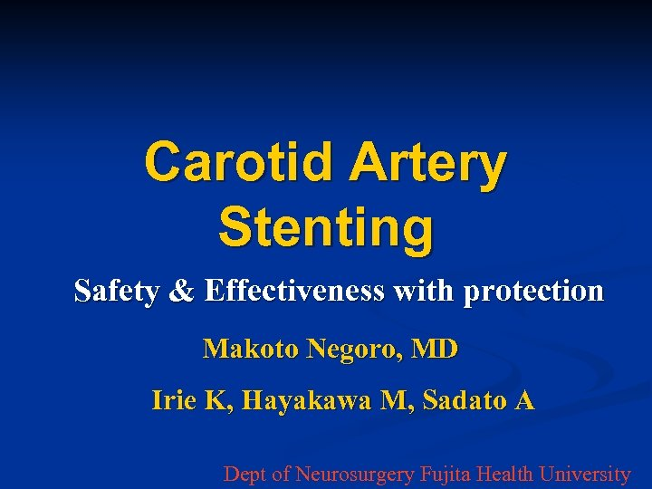 Carotid Artery Stenting Safety & Effectiveness with protection Makoto Negoro, MD Irie K, Hayakawa