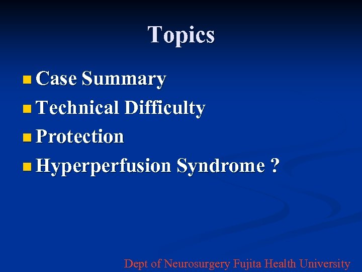 Topics n Case Summary n Technical Difficulty n Protection n Hyperperfusion Syndrome ? Dept