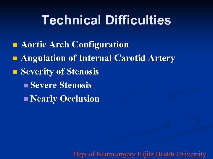 Technical Difficulties Aortic Arch Configuration n Angulation of Internal Carotid Artery n Severity of