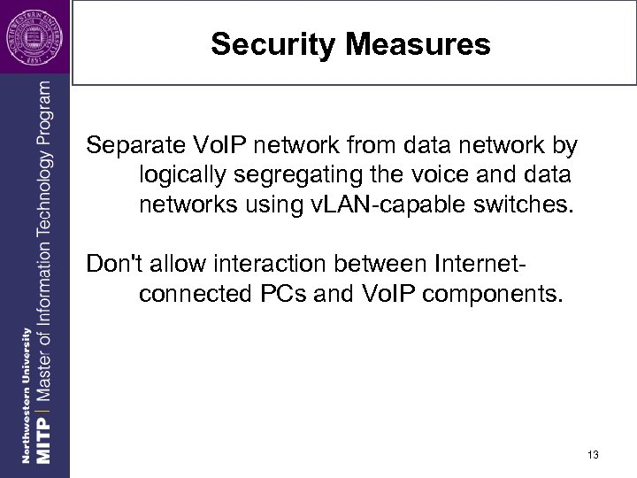 Security Measures Separate Vo. IP network from data network by logically segregating the voice