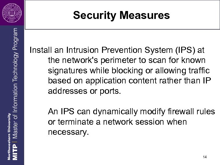 Security Measures Install an Intrusion Prevention System (IPS) at the network's perimeter to scan